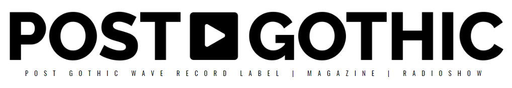 POST GOTHIC – Record label | Magazine | Radioshow